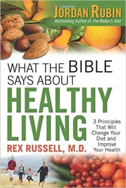 What the Bible Says About Healthy Living By Rex Russell, M.D. Foreword by Joe S. McIlhaney, Jr. M.D.