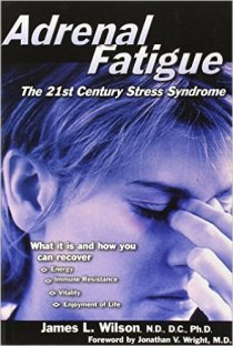 Adrenal Fatigue: The 21st Century Stress Syndrome By James L. Wilson